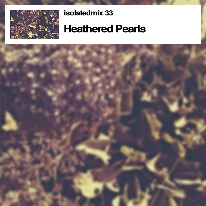 Isolatedmix 33 – Heathered Pearls: In Memory Form