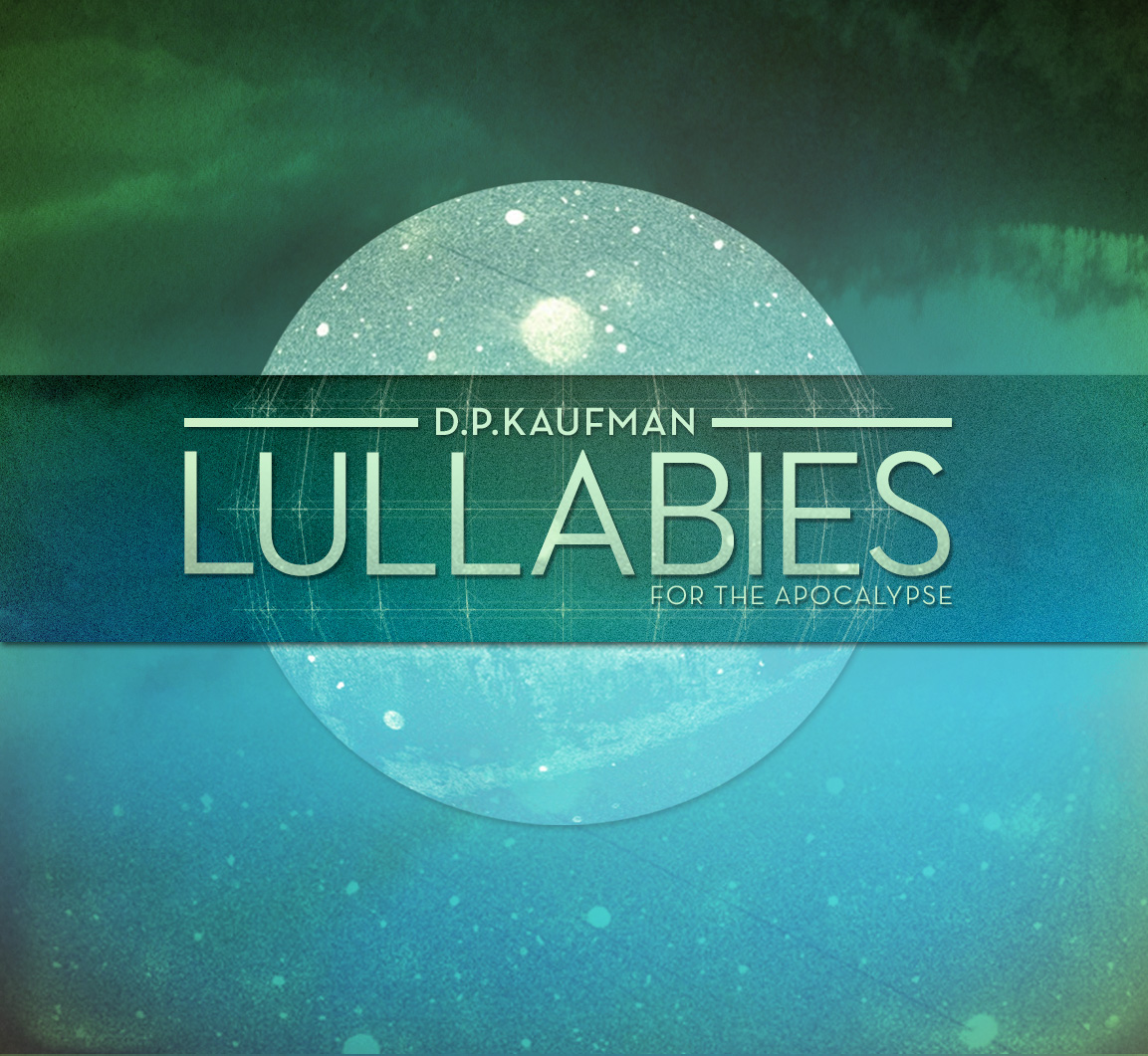 Lullabies For The Apocalypse D.P.KAUFMAN